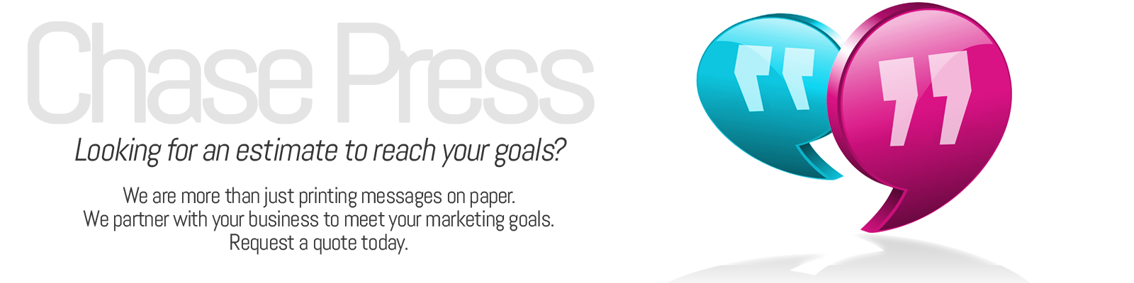 Chase Press is your advertising and marketing partner. Request a quote today.